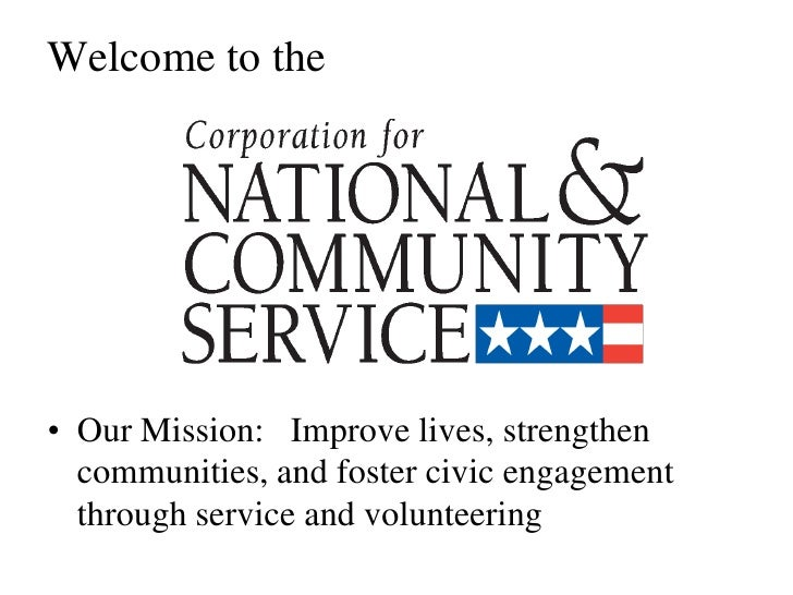 Welcome to the     • Our Mission: Improve lives, strengthen   communities, and foster civic engagement   through service a...