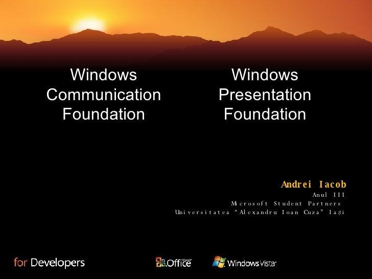 Windows Presentation Foundation Windows Communication Foundation Andrei Iacob Anul III Microsoft Student Partners  Univers...