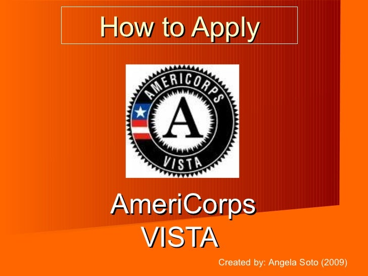 How to Apply AmeriCorps VISTA Created by: Angela Soto (2009)