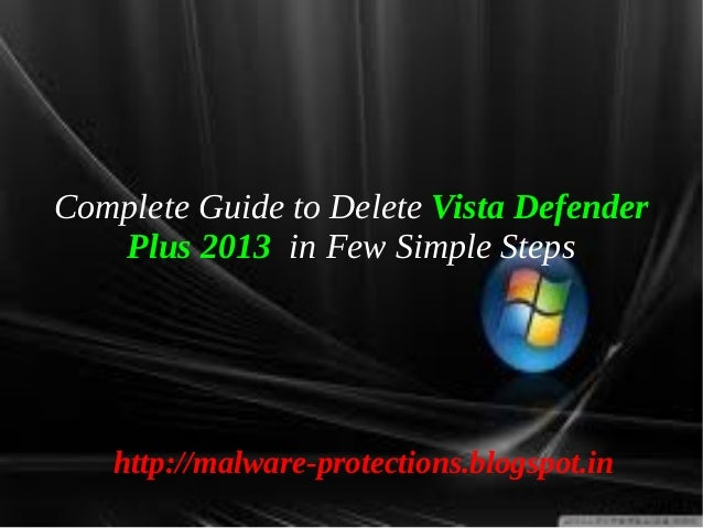 Complete Guide to Delete Vista Defender   Plus 2013 in Few Simple Steps   http://malware-protections.blogspot.in