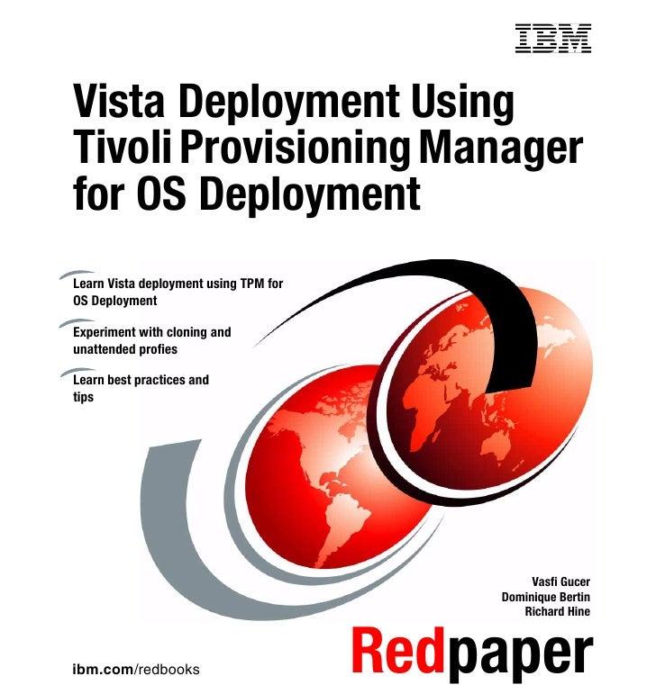 Front coverVista Deployment UsingTivoli Provisioning Managerfor OS DeploymentLearn Vista deployment using TPM forOS Deploy...