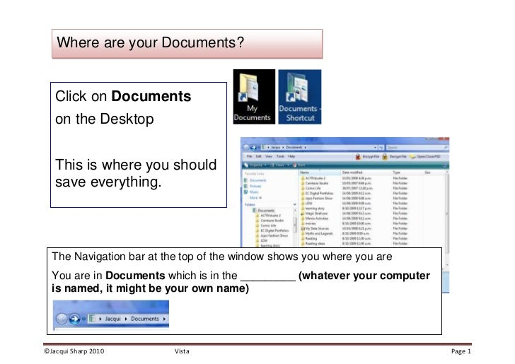 Click on Documents on the DesktopThis is where you should save everything. The Navigation bar at the top of the window sh...