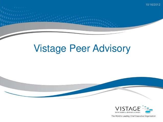 10/16/2012Vistage Peer Advisory
