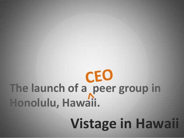 Vistage in HawaiiThe launch of a peer group inHonolulu, Hawaii.