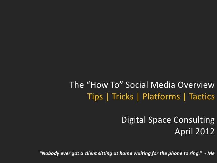 """The """"How To"""" Social Media Overview                 Tips 