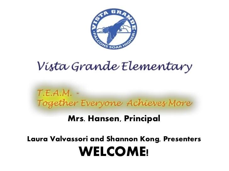 Mrs. Hansen, PrincipalLaura Valvassori and Shannon Kong, Presenters             WELCOME!