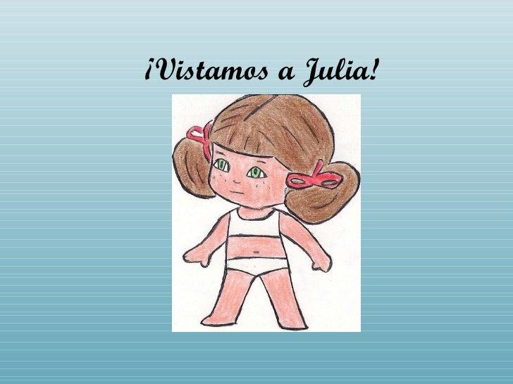 ¡Vistamos a Julia!