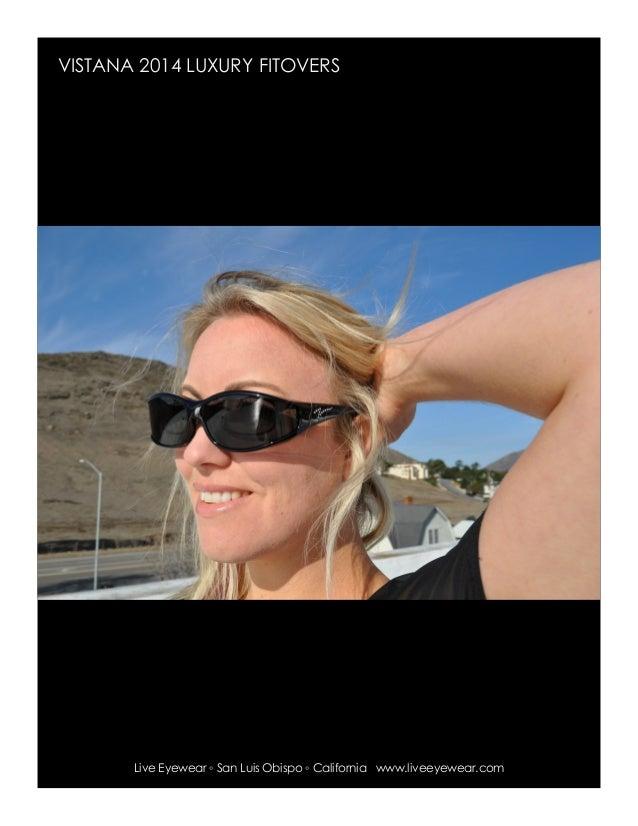 fd846fa88d1 VISTANA 2014 LUXURY FITOVERS Live Eyewear ◦ San Luis Obispo ◦ California  www.liveeyewear.com ...