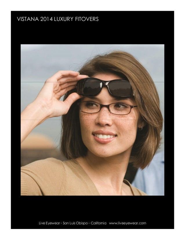 469999c64d8 VISTANA 2014 LUXURY FITOVERS Live Eyewear ◦ San Luis Obispo ◦ California  www.liveeyewear.