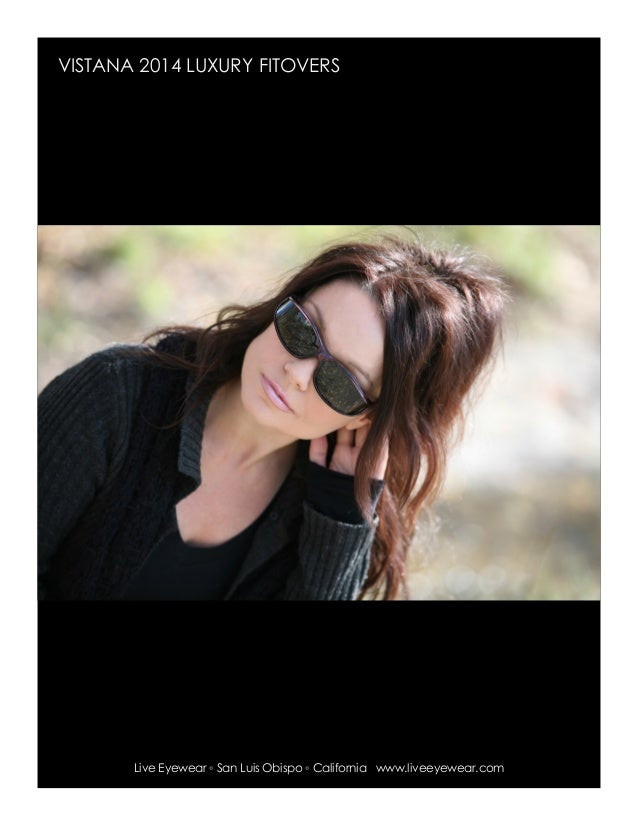 6625ae1246 VISTANA 2014 LUXURY FITOVERS Live Eyewear ◦ San Luis Obispo ◦ California ...