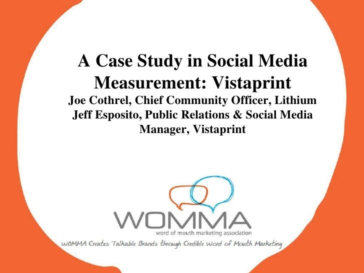 A Case Study in Social Media Measurement: Vistaprint Joe Cothrel, Chief Community Officer, Lithium Jeff Esposito, Public R...