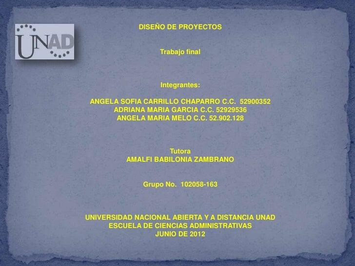 DISEÑO DE PROYECTOS                  Trabajo final                  Integrantes: ANGELA SOFIA CARRILLO CHAPARRO C.C. 52900...