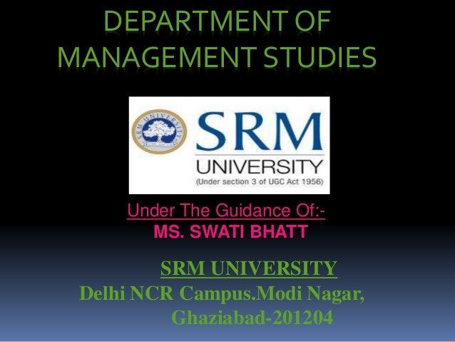 DEPARTMENT OF  MANAGEMENT STUDIES  Under The Guidance Of:-  MS. SWATI BHATT  SRM UNIVERSITY  Delhi NCR Campus.Modi Nagar, ...