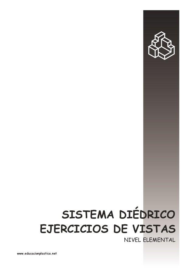 EJERCICIOS DE VISTAS SISTEMA DIÉDRICO www.educacionplastica.net NIVEL ELEMENTAL