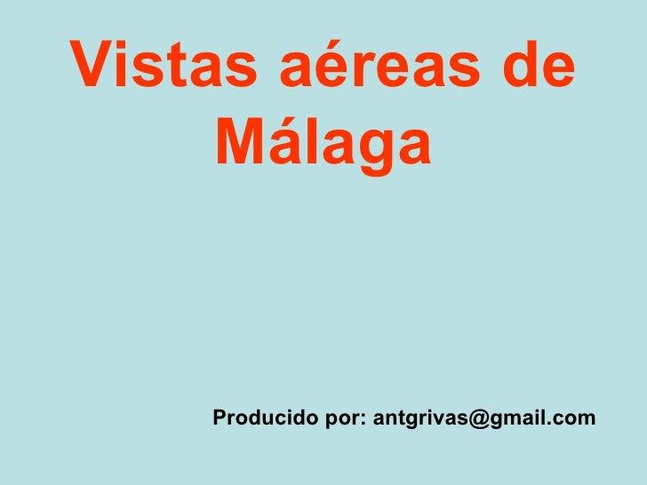 Vistas aéreas de Málaga Producido por: antgrivas@gmail.com
