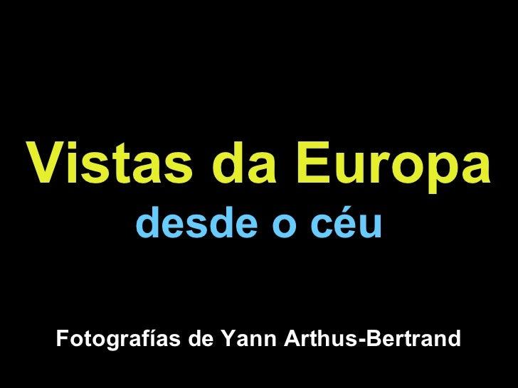Vistas da Europa       desde o céu Fotografías de Yann Arthus-Bertrand