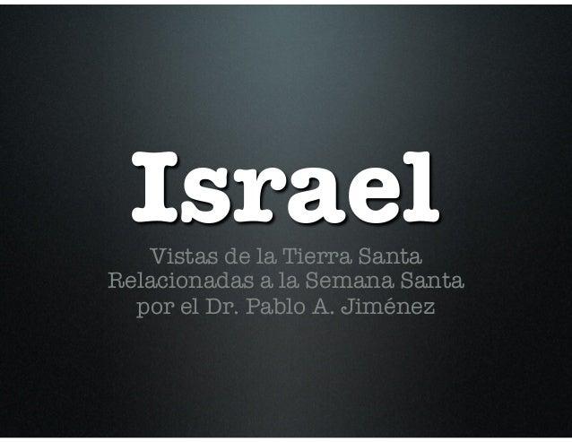 Israel Vistas de la Tierra Santa Relacionadas a la Semana Santa por el Dr. Pablo A. Jiménez