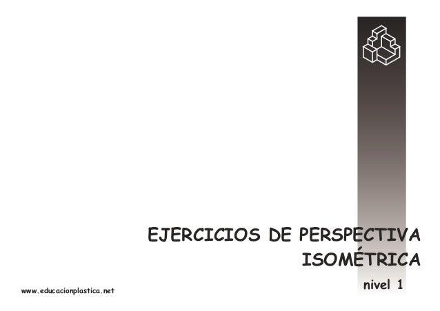 EJERCICIOS DE PERSPECTIVA ISOMÉTRICA nivel 1www.educacionplastica.net