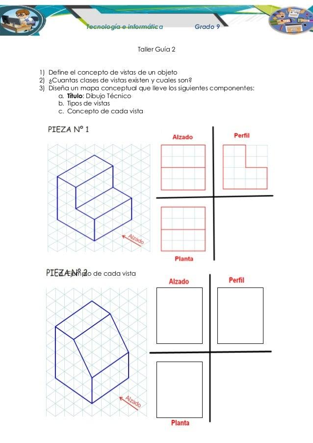 Tecnología e informática Grado 9 Taller Guía 2 1) Define el concepto de vistas de un objeto 2) ¿Cuantas clases de vistas e...