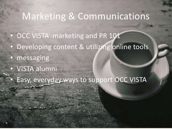 Marketing & Communications•   OCC VISTA marketing and PR 101•   Developing content & utilizing online tools•   messaging• ...