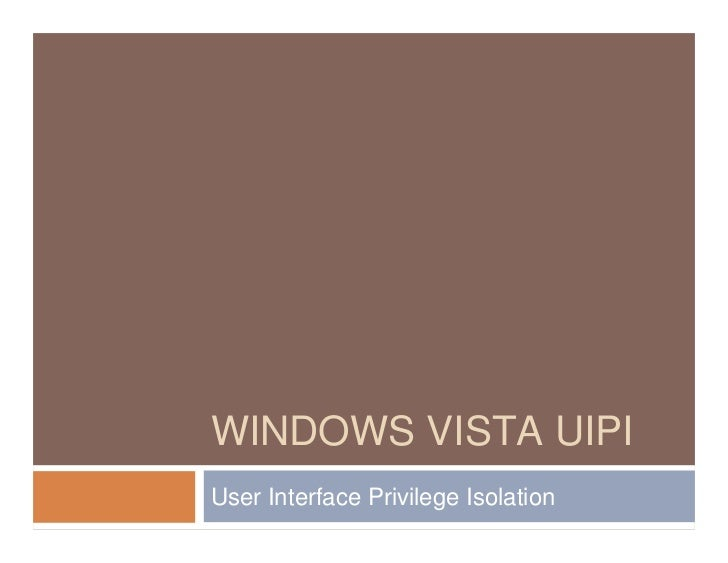 WINDOWS VISTA UIPIUser Interface Privilege Isolation