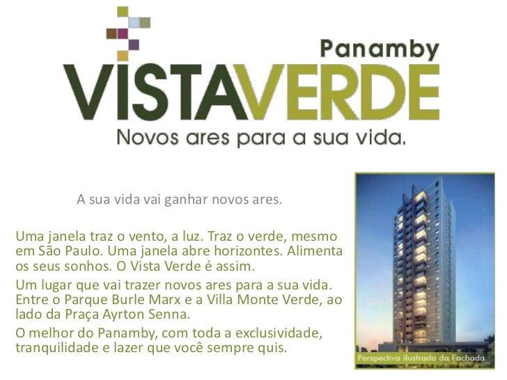 A sua vida vai ganhar novos ares.Uma janela traz o vento, a luz. Traz o verde, mesmoem São Paulo. Uma janela abre horizont...