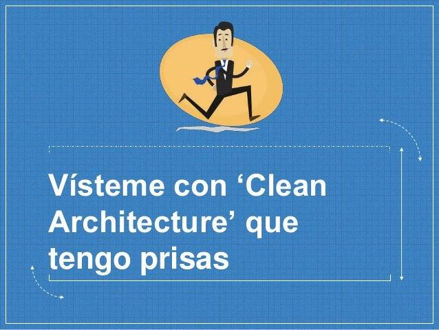Vísteme con 'Clean Architecture' que tengo prisas