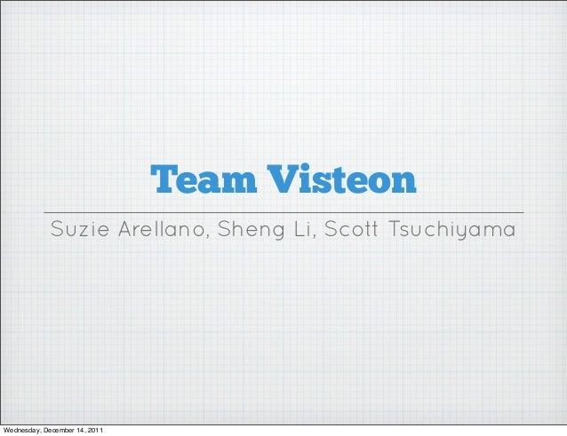 Team Visteon Suzie Arellano, Sheng Li, Scott Tsuchiyama Wednesday, December 14, 2011