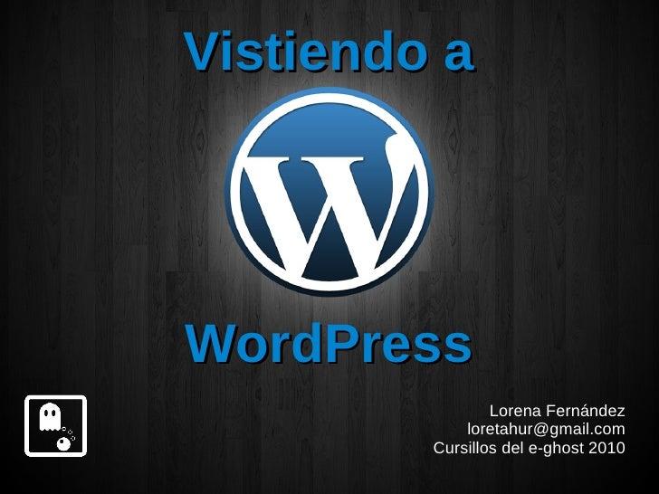 Vistiendo a     WordPress                  Lorena Fernández              loretahur@gmail.com          Cursillos del e-ghos...
