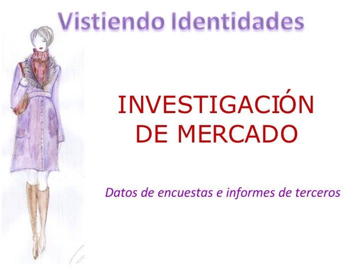 INVESTIGACIÓN DE MERCADO Datos de encuestas e informes de terceros