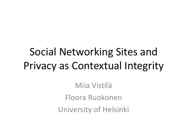 Social Networking Sites and Privacy as Contextual Integrity<br />Miia Vistilä<br />Floora Ruokonen<br />Universityof Helsi...