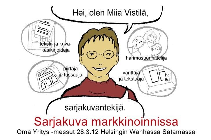 Sarjakuva markkinoinnissaOma Yritys -messut 28.3.12 Helsingin Wanhassa Satamassa