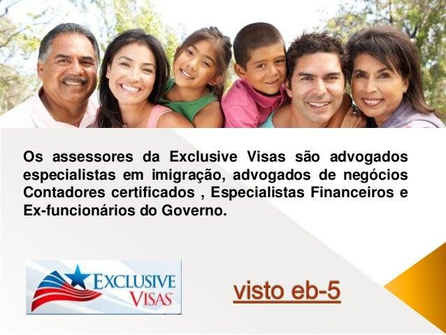 Os assessores da Exclusive Visas são advogados  especialistas em imigração, advogados de negócios  Contadores certificados...
