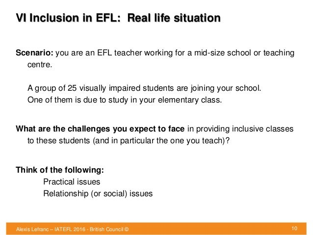 VI Inclusion in EFL: Real life situation Scenario: you are an EFL teacher working for a mid-size school or teaching centre...