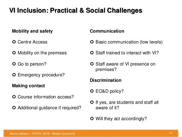 VI Inclusion: Practical & Social Challenges 11 Mobility and safety  Centre Access  Mobility on the premises  Go to pers...