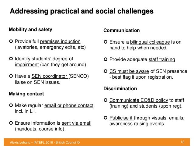 Addressing practical and social challenges 12 Mobility and safety  Provide full premises induction (lavatories, emergency...