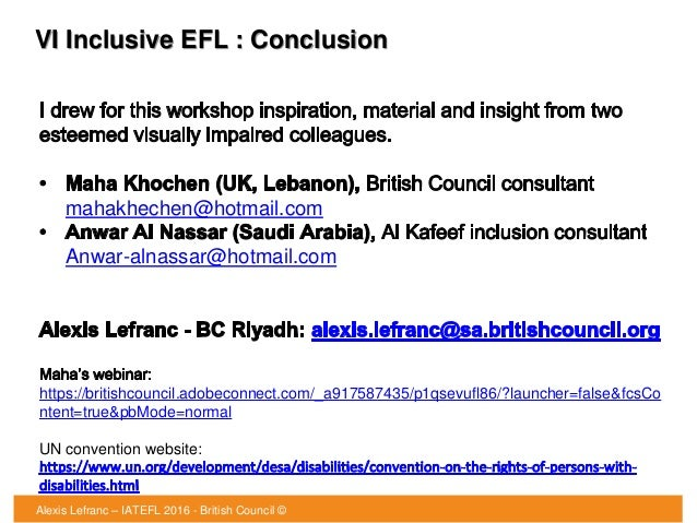 VI Inclusive EFL : Conclusion mahakhechen@hotmail.com Anwar-alnassar@hotmail.com https://britishcouncil.adobeconnect.com/_...