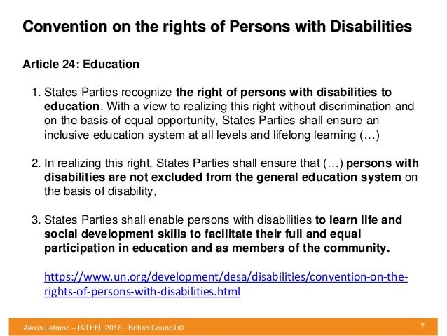 Convention on the rights of Persons with Disabilities Article 24: Education 1. States Parties recognize the right of perso...