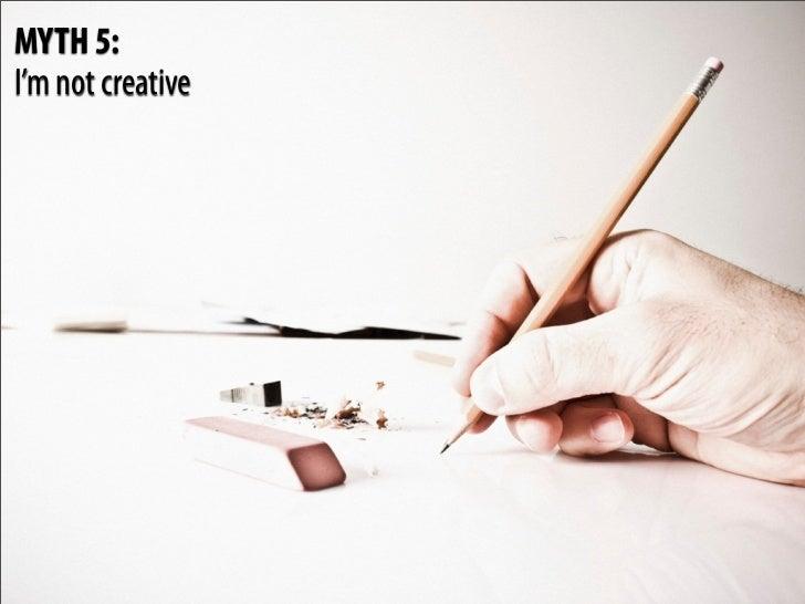 MYTH 5: I'm not creative