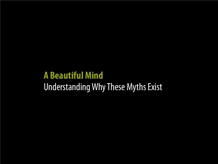 A Beautiful Mind Understanding Why These Myths Exist