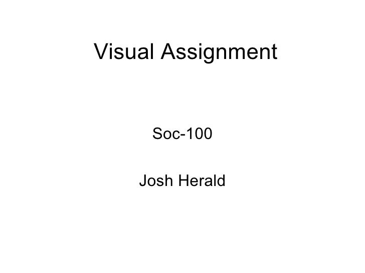 Visual Assignment Soc-100 Josh Herald