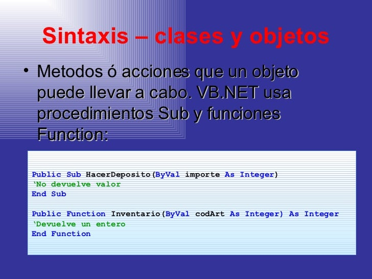 Sintaxis – clases y objetos <ul><li>Metodos ó  acciones que un objeto puede llevar a cabo. VB.NET usa procedimientos Sub y...