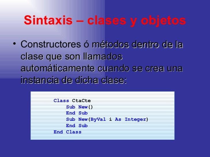Sintaxis – clases y objetos <ul><li>Constructores ó  métodos dentro de la clase que son llamados automáticamente cuando se...