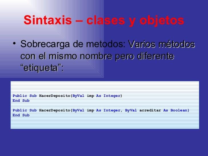 """Sintaxis – clases y objetos <ul><li>Sobrecarga de metodos:  Varios métodos con el mismo nombre pero diferente """"etiqueta"""": ..."""