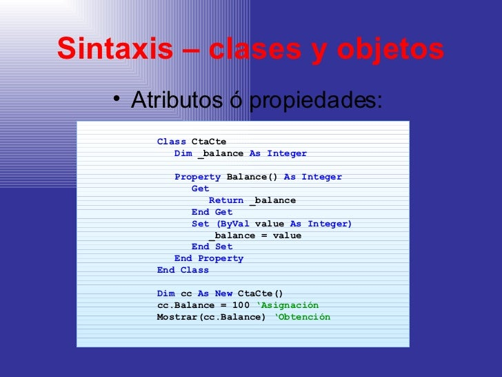 Sintaxis – clases y objetos <ul><li>Atributos ó propiedades: </li></ul><ul><ul><ul><ul><li>Class  CtaCte </li></ul></ul></...