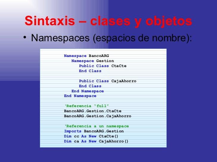Sintaxis – clases y objetos <ul><li>Namespaces (espacios de nombre):   </li></ul><ul><ul><ul><li>Namespace  BancoARG </li>...