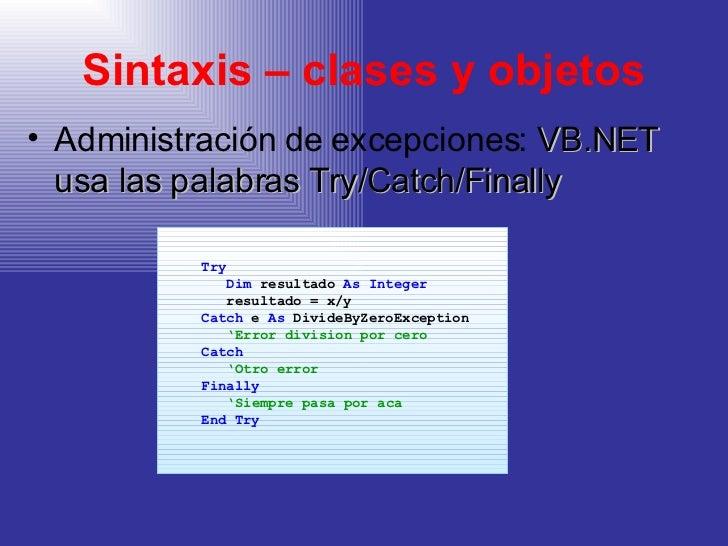 Sintaxis – clases y objetos <ul><li>Administración de excepciones:  VB.NET usa las palabras Try/Catch/Finally </li></ul><u...