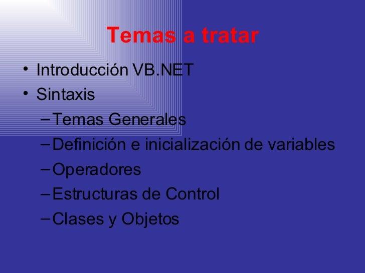 Temas a tratar <ul><li>Introducción VB.NET </li></ul><ul><li>Sintaxis </li></ul><ul><ul><li>Temas Generales </li></ul></ul...