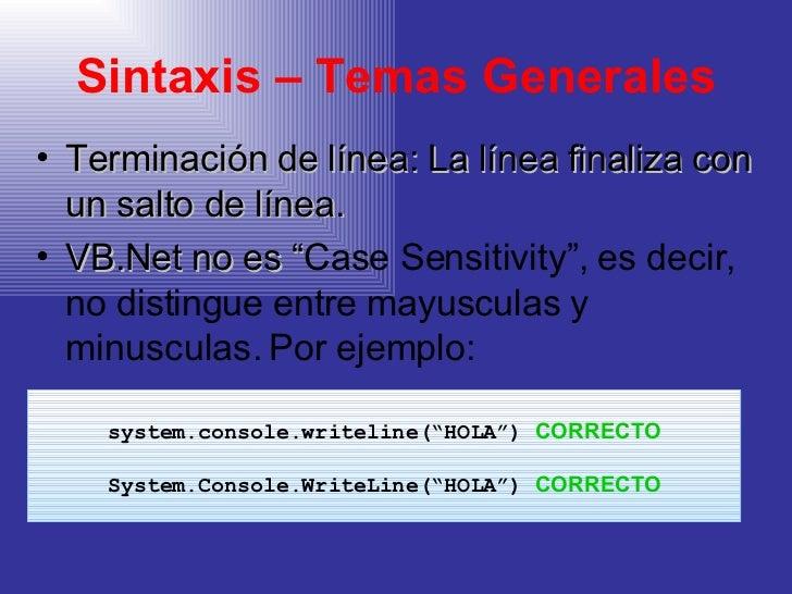 Sintaxis – Temas Generales <ul><li>Terminación de línea: La línea finaliza con un salto de línea. </li></ul><ul><li>VB.Net...