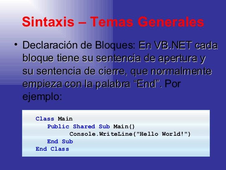 Sintaxis – Temas Generales <ul><li>Declaración de Bloques:  En VB.NET cada bloque tiene su sentencia de apertura y su sent...